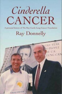 Cinderella Cancer: A Personal History of the Roy Cas by Donnelly, Ray 1904438377