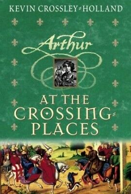 At the Crossing Places (Arthur Trilogy) by Crossley-Holland, Kevin 0439265983