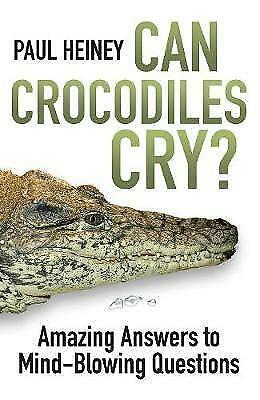 Can Crocodiles Cry?: Amazing Answers to Mind-Blowing Questions, Heiney, Paul, Ve
