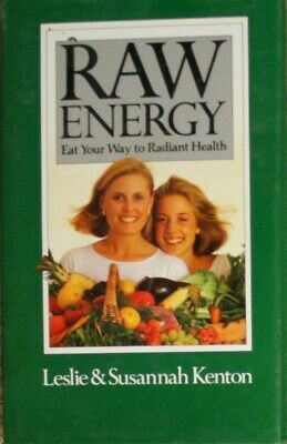 Raw Energy: Eat Your Way to Radiant Health (Classic Collection), Kenton, Susanna