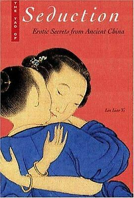 The Tao of of Seduction : Erotic Secrets from Ancient China by Lin Liao Yi