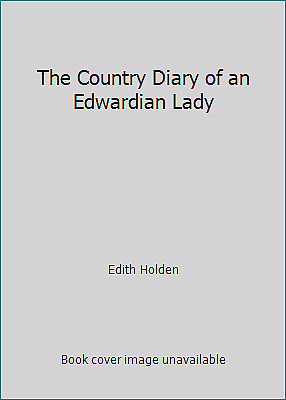 The Country Diary of an Edwardian Lady by Edith Holden