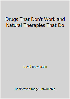 Drugs That Don't Work and Natural Therapies That Do  (ExLib) by David Brownstein