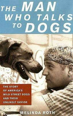 The Man Who Talks to Dogs : The Story of America's Wild Street Dogs and Their...
