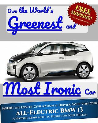 BMW: i3 Mega *Mourn the End of Civilization* with the Electric, Ironic BMW i3. Free shipping!
