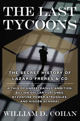 The Last Tycoons: The Secret History of Lazard Frères & Co., William D. Cohan, G