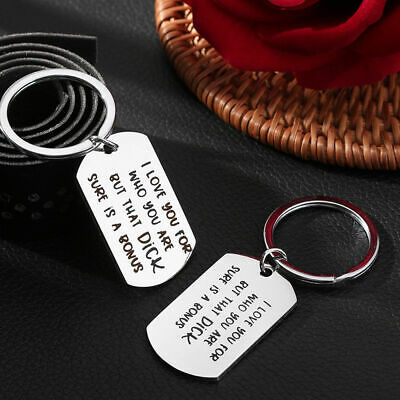 Stainless Steel KeyRing I Love You For Who You Are But That Dick Sure Is A Bonus