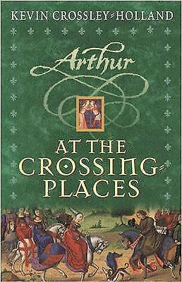 Arthur : At The Crossing Places, Crossley-Holland, Kevin, Very Good Book