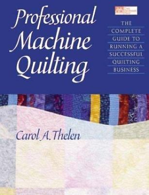 Professional Machine Quilting : The Complete Guide to Running a Successful...