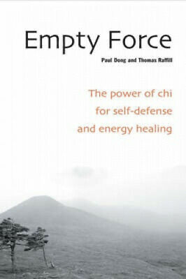 Empty Force: The Power of Chi for Self-Defense and Energy Healing by Dong, Paul