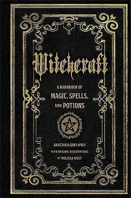 Witchcraft : A Handbook of Magic Spells and Potions by Anastasia Greyleaf