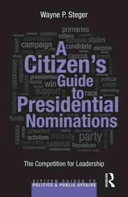 Citizen's Guide to Presidential Nominations : The Competition for Leadership,...