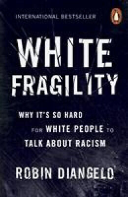 White Fragility: Why It's So Hard for White People to Talk About Racism.