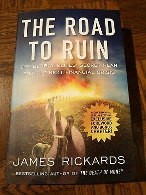 The Road to Ruin: The Global Elites' Secret Plan for the N... by Rickards, James