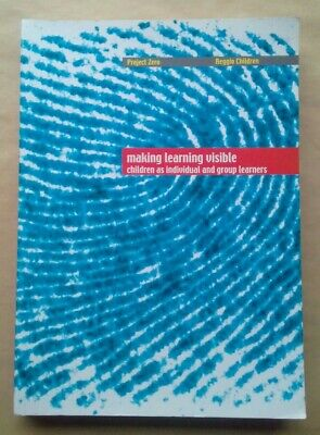Making Learning Visible: Children as Individual and Group Learners - Reggio...