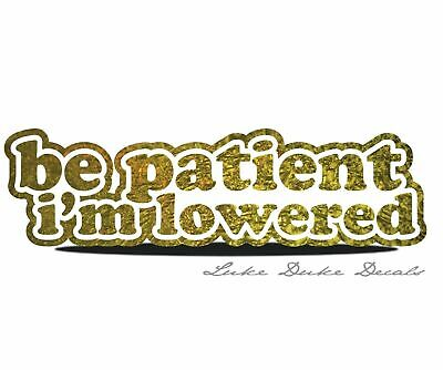 """Be Patient Im Lowered_ 8"""" gold leaf funny race stance Vinyl Decal Sticker CUSTOM"""