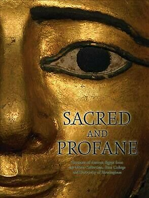 Sacred and Profane : Treasures of Ancient Egypt from the Myers Collection, Et...