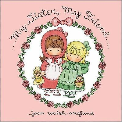 My Sister, My Friend by Joan Walsh Anglund