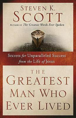The Greatest Man Who Ever Lived : Secrets for Unparalleled Success from the...