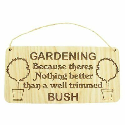 "/""Gardening well trimmed bush/"" funny wooden sign gift hanging plaque a bit rude"