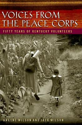 Voices from the Peace Corps : Fifty Years of Kentucky Volunteers by Jack...