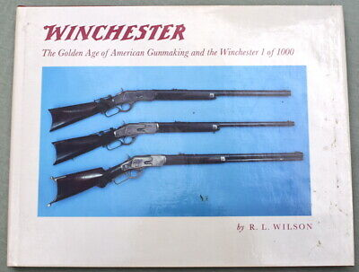 Winchester The Golden Age of American Gunmaking  R.L. Wilson Cody, Wy 1983 1st