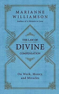 The Law of Divine Compensation: Mastering the  by Marianne Williamson 0062205412