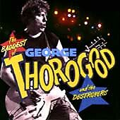 The Baddest of George Thorogood and the Destroyers - (CD) W or W/O CASE
