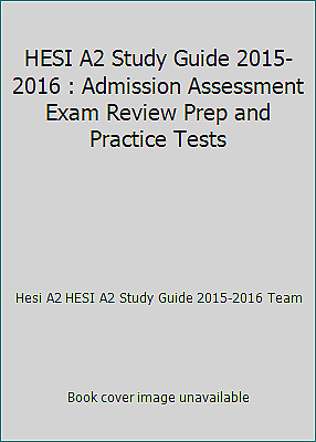 HESI A2 Study Guide 2015-2016 : Admission Assessment Exam Review Prep and...
