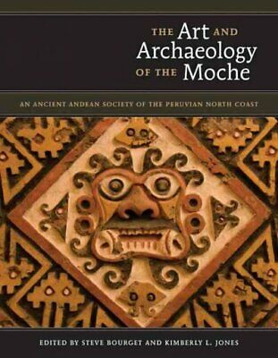 Art and Archaeology of the Moche : An Ancient Andean Society of the Peruvian ...
