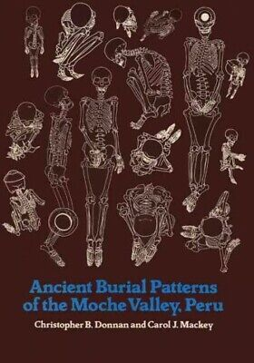 Ancient Burial Patterns of the Moche Valley, Peru, Paperback by Donnan, Chris...