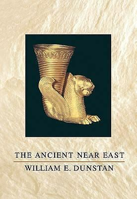 The Ancient Near East (Ancient History) by Dunstan, William E.