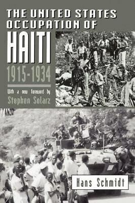 The United States Occupation of Haiti, 1915-1934 by Schmidt, Hans