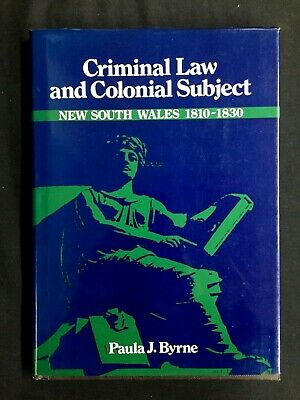 CRIMINAL LAW AND COLONIAL SUBJECT: NEW SOUTH WALES 1810-1830 P.J. Byrne S275