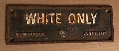 Segregation Sign Cast Iron Sign - White Only Dixie Sign Co June 1928 Americana