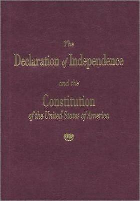 Declaration of Independence and the Constitution of the United States of America