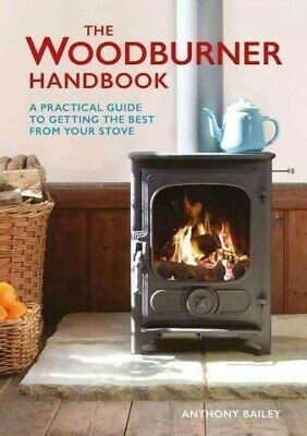 Woodburner Handbook : A Practical Guide to Getting the Best from Your Stove, ...