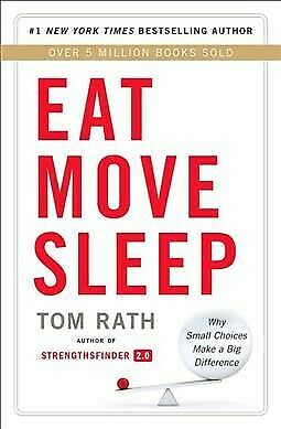 Eat Move Sleep : How Small Choices Lead to Big Changes, Hardcover by Rath, To...