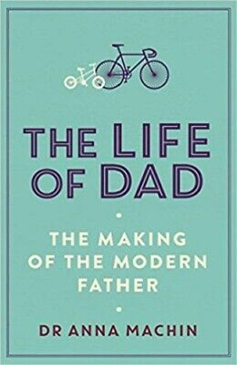 The Life of Dad The Making of a Modern Father By Anna Machin NEW Paperback Book