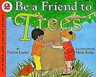 Be a Friend to Trees, Paperback by Lauber, Patricia; Keller, Holly (ILT), Lik...