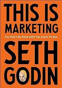 This Is Marketing : You Can't Be Seen Until You Learn to See, Paperback by Go...