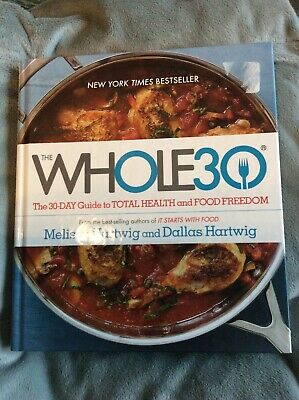 The Whole 30 - The 30 Day Guide To Total Health And Food Freedom