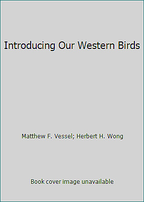 Introducing Our Western Birds  (ExLib) by Matthew F. Vessel; Herbert H. Wong