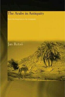 Arabs in Antiquity : Their History from the Assyrians to the Umayyads, Paperb...