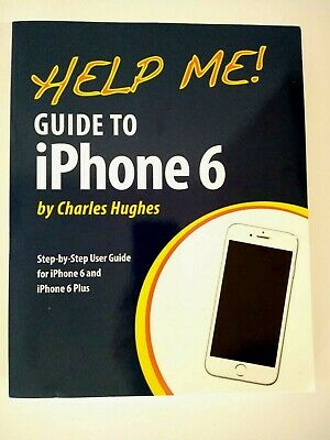 Help Me! Guide to iPhone 6  Step-by-Step User Guide for iPhone 6 & iPhone 6 Plus
