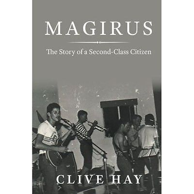 Magirus : The Story of a Second-class Citizen, Paperback by Hay, Clive, Brand...