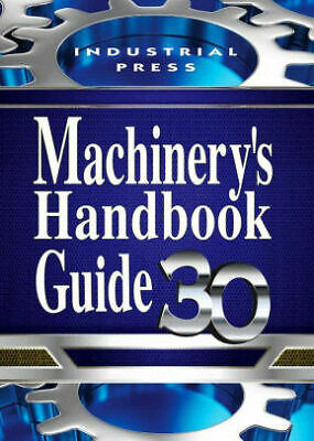 Machinery's Handbook Guide, 30th Edition by Erik Oberg (2016, P D F)