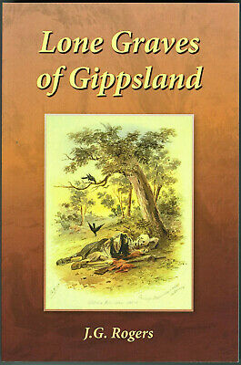 Lone Graves of Gippsland - Rewritten and Revised Second Edition - J G Rogers