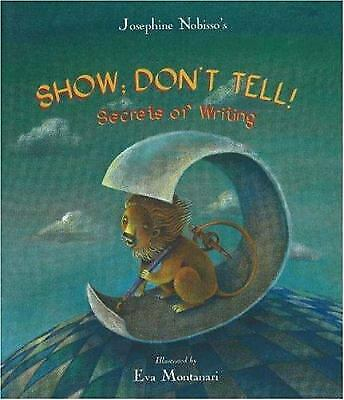 Show; Don't Tell! : Secrets of Writing by Josephine Nobisso