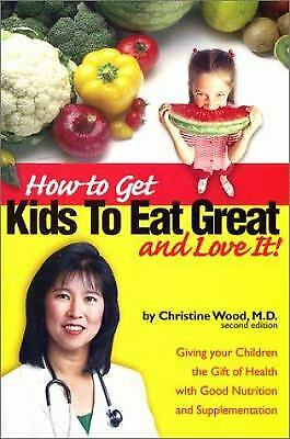 How to Get Kids to Eat Great and Love It! : Giving Your Children the Gift of...